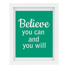Believe You Can And You Will Inspirational by ColourscapeStudios