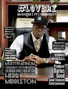 Multiple Grammy Nominated Music Super Producer Herb Middleton Featured - #LOV3RZ July Cover http://musiclov3rzworldwide.blogspot.com/2017/06/herb-middleton-featured-lov3rz-july.html