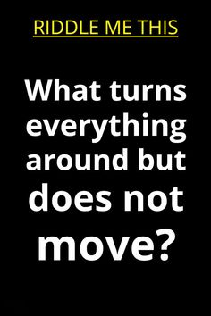 What turns everything around but does not move?? Tricky Riddles With Answers, Hard Riddles, Brain Teasers Riddles, Best Riddle, Clever, Challenging Riddles, Tough Riddles