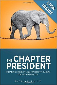 The Chapter President: Preparing Sorority and Fraternity Leaders for the Unexpected: Patrick Daley: 9781490943350: