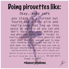 And if you forget even one thing, the pirouette fails