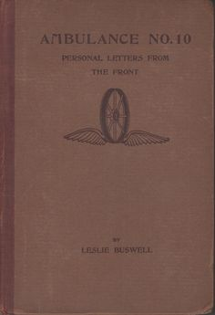 Ambulance No. 10: Personal Letters from the Front by Leslie Buswell - Review Read Letters, Ambulance, Book Review, Reading, Books, Libros, Book, Reading Books, Book Illustrations