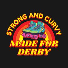 Check out this awesome 'Rollergirl+Strong+And+Curvy+Made+For+Derby' design on can find Roller derby and more on our website.Check out this awesome 'Ro. Roller Derby Clothes, Roller Derby Girls, Quad Roller Skates, Derby Outfits, Timeline Design, Skater Girls, Roller Skating, Skateboard Art, Curvy