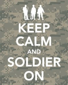 If he can keep calm and soldier on, so can I. This will be my motto during deployment. Army Quotes, Military Quotes, Military Love, Army Sayings, Military Spouse, Army Girlfriend, Army Mom, Army Life, America's Army