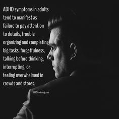 You may think of ADHD symptoms relating only to hyperactivity, but as you age, symptoms tend to manifest as failure to pay attention to details, trouble organizing and completing big tasks, forgetfulness, talking before thinking, interrupting, or feeling overwhelmed in crowds and stores.