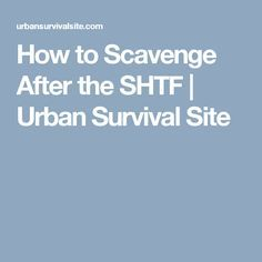 How to Scavenge After the SHTF | Urban Survival Site