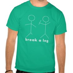 break a leg shirt
