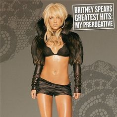 """Britney Spears Greatest Hits: My Perogative""  (The only Britney CD I don't have)."