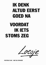 Ik denk altijd eerst goed na...#Loesje