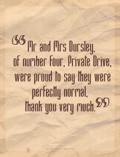 Mr and Mrs Dursley  *Privet Drive (I'm sure the creator, who knew the line so well, didn't catch it. and it's not like spell check could catch it...the sentiment is awesome nonetheless)