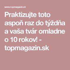 Praktizujte toto aspoň raz do týždňa a vaša tvár omladne o 10 rokov! - topmagazin.sk