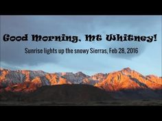Sunrise on Feb 2016 lights up Mount Whitney and the snowy Sierras Mount Whitney, California Mountains, Good Morning, Sunrise, Buen Dia, Bonjour, Good Morning Wishes, Sunrises