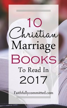 If you're looking for a Christian book to bless your marriage, here's a list of 10 books to read in 2017 to bring you closer to God and your husband!