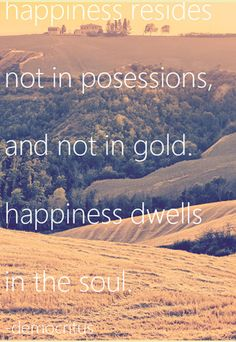 #happiness resides not in possessions and not in gold, happiness dwells in the #soul <3