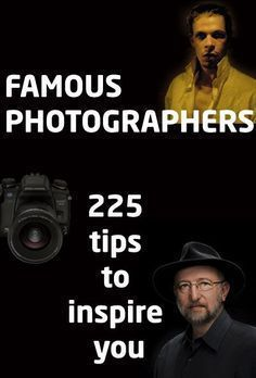 Famous Photographers: 225 tips to inspire you #photographytutorials