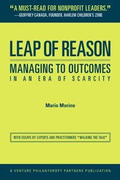 Leap of Reason: Managing to Outcomes in an Era of Scarcity by Mario Morino, http://www.amazon.com/dp/098349200X/ref=cm_sw_r_pi_dp_L.JYqb0JK4YGE