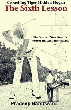 Crouching Tiger Hidden Hogan: The Sixth Lesson: The Secret of Ben Hogan's Perfect and Automatic Golf Swing -- Continue to the product at the image link.