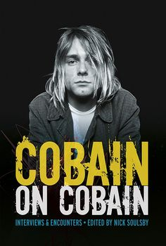 Cobain on Cobain: interviews and encounters edited by Nick Soulsby