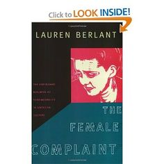 The Female Complaint: The Unfinished Business of Sentimentality in American Culture, by Lauren Berlant