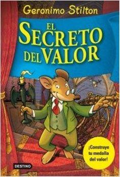El secreto del valor / Geronimo Stilton. ¿Alguna vez has tenido miedo de la oscuridad? Yo sí, y también de los fantasmas, de las arañas, de los espacios cerrados? Hasta que un día fui a parar a un misterioso castillo, donde viví un sinfín de increíbles y emocionantes aventuras. Y así, con la ayuda de mis amigos, ¡descubrí el SECRETO DEL VALOR! Lee el libro y tú también descubrirás este secreto. ¡Sólo entonces podrás fabricarte y lucir la MEDALLA DEL VALOR de Geronimo Stilton!