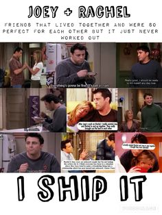 Joey and Rachel! I ship it