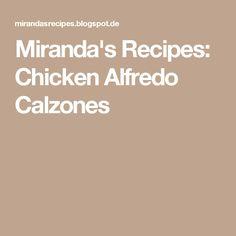 Miranda's Recipes: Chicken Alfredo Calzones
