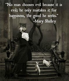 No man chooses evil because it is evil...