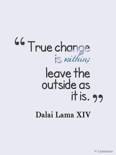 Dalai Lama quote True change is within, leave the outside as it is. #change #within