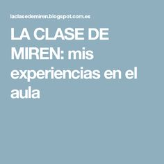 LA CLASE DE MIREN: mis experiencias en el aula