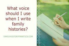 What Voice Should I Use When I Write Family Histories? ~ Family History Fanatics