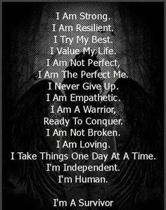 I refuse to be a victim .......I am a survivor