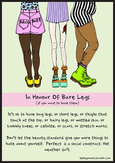 "In Honour of Bare Legs ""Perfect is a social construct. Hot weather is not. Intersectional Feminism, Body Love, Patriarchy, Body Image, Human Rights, Fight Club, Girl Power, Equality, Girls"