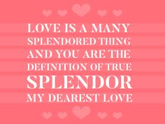 #Love is a many #splendored #thing and you the definition of #true #splendor my #dearest #love.