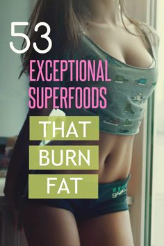 53 Exceptional Super Foods that Burn Fat