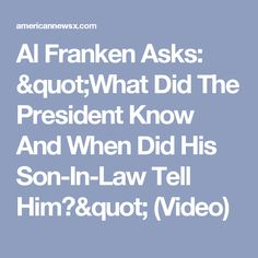 "Al Franken Asks: ""What Did The President Know And When Did His Son-In-Law Tell Him?"" (Video)"
