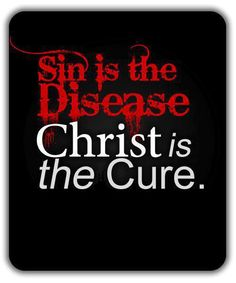 Sin is the disease. Jesus Christ is the cure! Faith Quotes, Bible Quotes, Bible Verses, Prayer Scriptures, Prayer Quotes, True Quotes, Religious Quotes, Spiritual Quotes, Christian Life