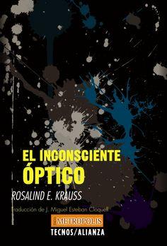 El Inconsciente óptico / Rosalind E. Krauss ; traducción de J. Miguel Esteban Cloquell