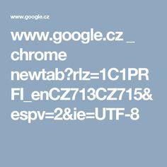 www.google.cz _ chrome newtab?rlz=1C1PRFI_enCZ713CZ715&espv=2&ie=UTF-8