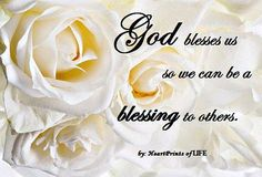 GOD blesses us......so we can be a blessing to others.