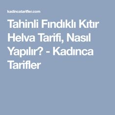 Tahinli Fındıklı Kıtır Helva Tarifi, Nasıl Yapılır? - Kadınca Tarifler