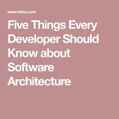 Five Things Every Developer Should Know about Software Architecture