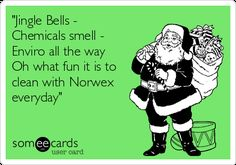 """Free and Funny Christmas Season Ecard: """"Jingle Bells - Chemicals smell - Enviro all the way Oh what fun it is to clean with Norwex everyday"""" Create and send your own custom Christmas Season ecard. Christmas Party Images, Christmas Post, Christmas Pictures, Christmas Humor, Holiday Fun, Christmas Ideas, Norwax Cleaning Products, Norwex Cleaning, Norwex Products"""