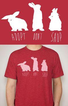 "3ac4e244 ""Adopt Don't Shop"" Bunny Tee. of proceeds from these shirts will be donated  to BunnyLuv Rabbit Rescue in Los Angeles, California."