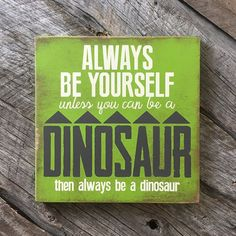 Always Be a Dinosaur Wood Sign Boys Room Wall Art by KokuaDesign