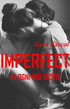 IMPERFECT - In ogni mio gesto #wattpad #storie-damore