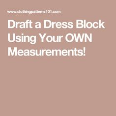 Draft a Dress Block Using Your OWN Measurements!