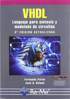 Vhdl: Lenguaje para síntesis y modelado de circuitos / Fernando Pardo  y José a. Boluda. 2011.