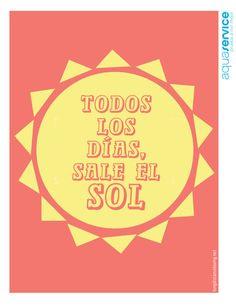 Piensa en positivo. No importa lo que ocurra hoy. Mañana, volverá a salir el sol.