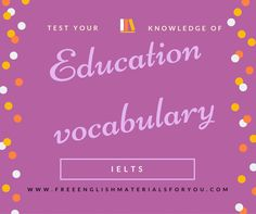 Test your knowledge of education vocabulary - IELTS preparation - Free English Materials For You - Interactive quiz and downloadable pdf version https://freeenglishmaterialsforyou.com/2016/04/28/test-your-knowledge-of-education-vocabulary-ielts-preparation/