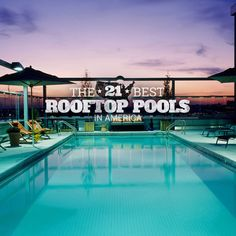 Thrillist: 21 Best Rooftop Pools in America (and potential pool parties).